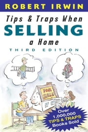 Tips and Traps When Selling a Home ebook by Irwin, Robert
