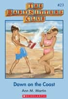 The Baby-Sitters Club #23: Dawn on the Coast ebook by Ann M. Martin