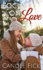 Focus On Love - The Wardrobe, #2 ebook by Candee Fick