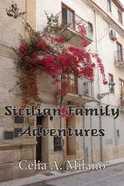 Sicilian Family Adventures eBook by Celia A. Milano