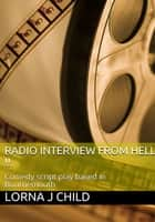 Radio interview from hell - comedy script ebook by Lorna Child