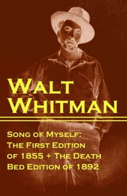 Song of Myself: The First Edition of 1855 + The Death Bed Edition of 1892 ebook by Walt  Whitman