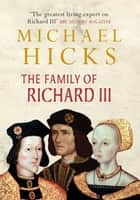 The Family of Richard III ebook by Michael Hicks