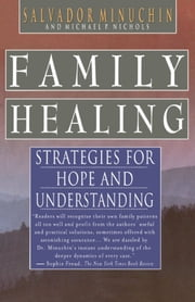 Family Healing - Strategies for Hope and Understanding ebook by Salvador Minuchin,Michael P. Nichols