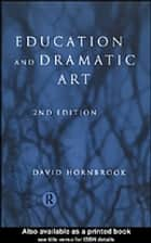 Education and Dramatic Art ebook by David Hornbrook