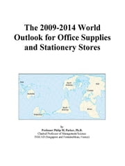 The 2009-2014 World Outlook for Office Supplies and Stationery Stores ebook by ICON Group International, Inc.