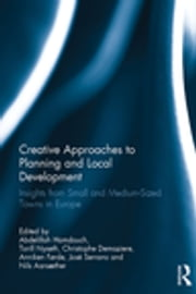 Creative Approaches to Planning and Local Development - Insights from Small and Medium-Sized Towns in Europe ebook by Abdelillah Hamdouch,Torill Nyseth,Christophe Demaziere,Anniken Førde,José Serrano,Nils Aarsæther