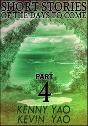 Short Stories Of The Days To Come: Part Four ebook by Kenny Yao