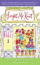 Forget Me Knot - A Novel ebook by Sue Margolis