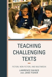 Teaching Challenging Texts - Fiction, Non-fiction, and Multimedia ebook by Lawrence Baines,Jane Fisher