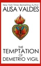 The Temptation of Demetrio Vigil ebook by Alisa Valdes