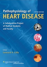 Pathophysiology of Heart Disease - A Collaborative Project of Medical Students and Faculty ebook by Leonard S. Lilly