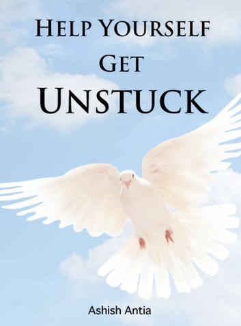 Help Yourself Get Unstuck ebook by Ashish Antia