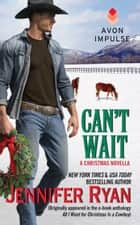 Can't Wait - (Originally appeared in the e-book anthology ALL I WANT FOR CHRISTMAS IS A COWBOY) ebook by Jennifer Ryan