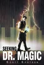 Seeking Dr. Magic ebook by Scott Spotson