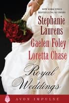 Royal Weddings - An Original Anthology ebook by Stephanie Laurens, Gaelen Foley, Loretta Chase