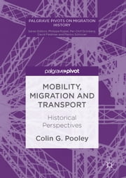 Mobility, Migration and Transport - Historical Perspectives ebook by Colin G. Pooley