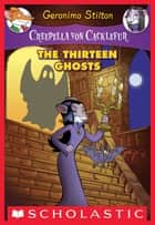 Creepella von Cacklefur #1: The Thirteen Ghosts ebook by Geronimo Stilton