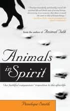 Animals in Spirit ebook by Penelope Smith