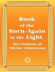 Book of Those Born-Again in the Light. Revelations of Divine Atlanteans ebook by Anna Zubkova,Vladimir Antonov