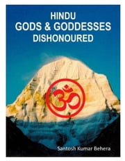 Hindu Gods and Goddesses Dishonoured ebook by Santosh Kumar Behera