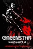Greenstar Season 3 ebook by Dave Higgins,Simon Cantan