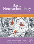 Basic Neurochemistry - Principles of Molecular, Cellular, and Medical Neurobiology ebook by R. Wayne Albers, Donald Price, Scott Brady,...