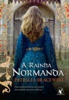 A rainha normanda ebook by Patricia Bracewell