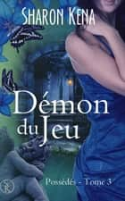 Possédés 3 - Démon du Jeu ebook by Sharon Kena