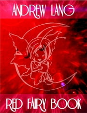 Red Fairy Book: The Twelve Dancing Princesses, The Princess Mayblossom, Soria Moria Castle, The Death of Koschei the Deathless, The Black Thief and Knight of the Glen, The Master Thief, Brother and Sister, Princess Rosette, The Enchanted Pig, The Nor ebook by Andrew Lang