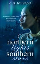 Northern Lights, Southern Stars ebook by C. S. Johnson