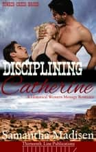 Disciplining Catherine ebook by Samantha Madisen