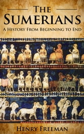 Sumerians: A History From Beginning to End ebook by Henry Freeman