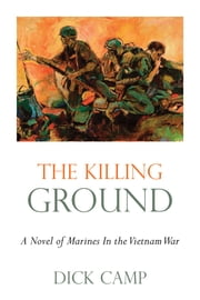 The Killing Ground - A Novel of Marines In the Vietnam War ebook by Dick Camp