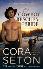The Cowboy Rescues a Bride ebook by Cora Seton