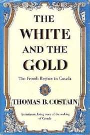 The White and the Gold - The French Regime in Canada ebook by Thomas B. Costain