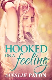 Hooked On A Feeling ebook by Ainslie Paton
