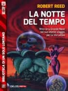 La notte del tempo ebook by Robert Reed