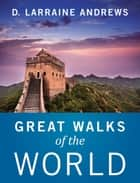 Great Walks of the World ebook by D. Larraine Andrews