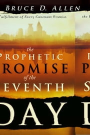 The Prophetic Promise of the Seventh Day: The Fulfillment of Every Covenant Promise ebook by Bruce D Allen
