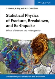 Statistical Physics of Fracture, Beakdown, and Earthquake - Effects of Disorder and Heterogeneity ebook by Soumyajyoti Biswas,Purusattam Ray,Bikas K. Chakrabarti