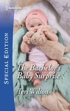 The Bachelor's Baby Surprise ebook by Teri Wilson