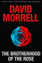 The Brotherhood of the Rose ebook by David Morrell