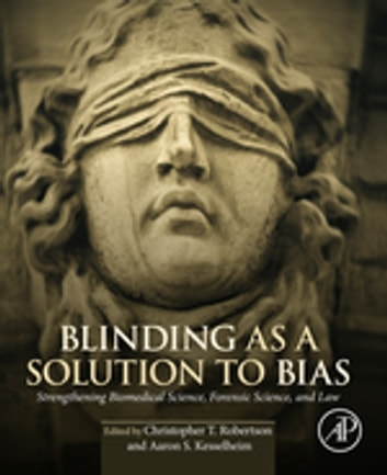 Blinding as a Solution to Bias - Strengthening Biomedical Science, Forensic Science, and Law ebook by