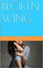 Broken Wing ebook by Ella Wrylee