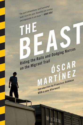 The Beast - Riding the Rails and Dodging Narcos on the Migrant Trail ebook by Oscar Martinez