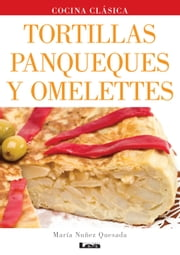 Tortillas, panqueques y omelettes ebook by Nuñez Quesada,Maria