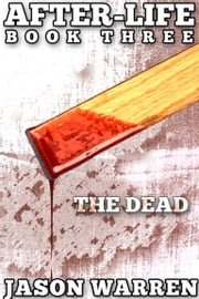 After-Life Book Three: The Dead ebook by Jason Warren