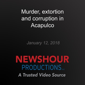 Murder, extortion and corruption in Acapulco audiobook by PBS NewsHour
