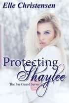 Protecting Shaylee - The Fae Guard, #1 ebook by Elle Christensen